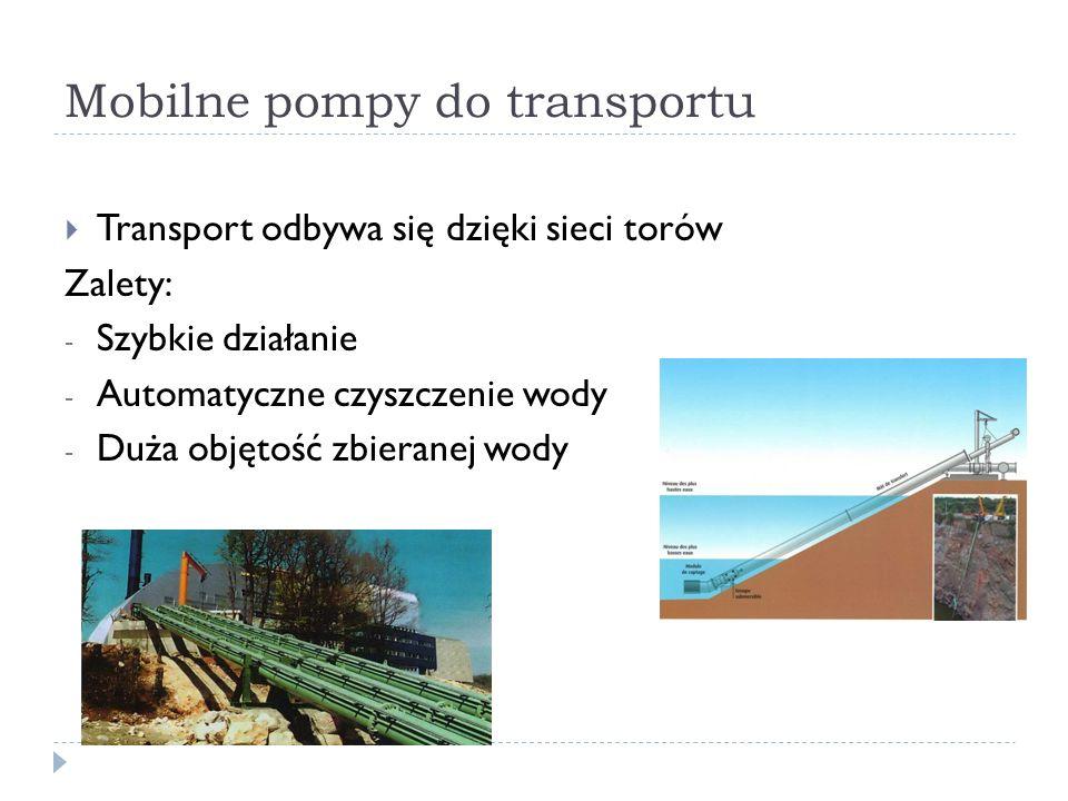 Mobilne pompy do transportu Transport odbywa się dzięki sieci torów Zalety: - Szybkie działanie - Automatyczne czyszczenie wody - Duża objętość zbiera