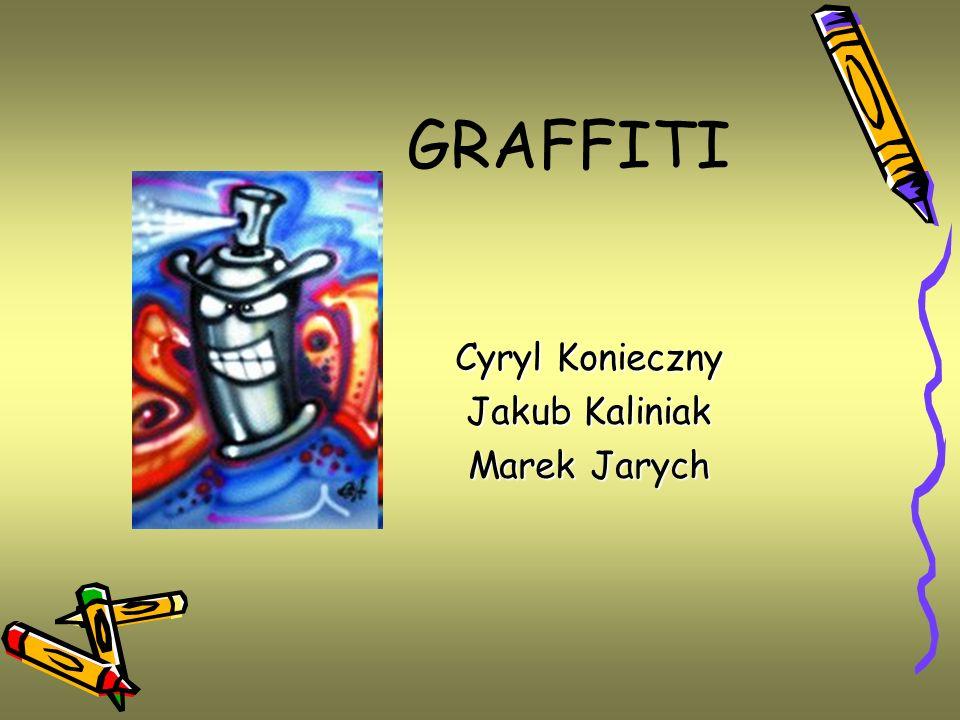 GRAFFITI Cyryl Konieczny Jakub Kaliniak Marek Jarych