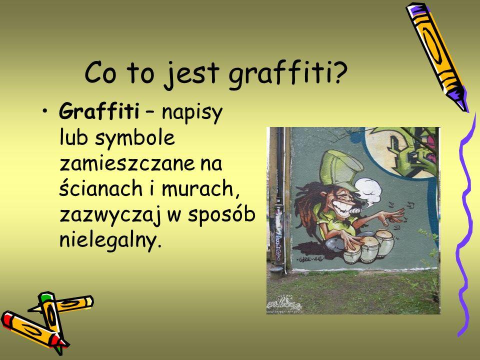 Co to jest graffiti? Graffiti – napisy lub symbole zamieszczane na ścianach i murach, zazwyczaj w sposób nielegalny.