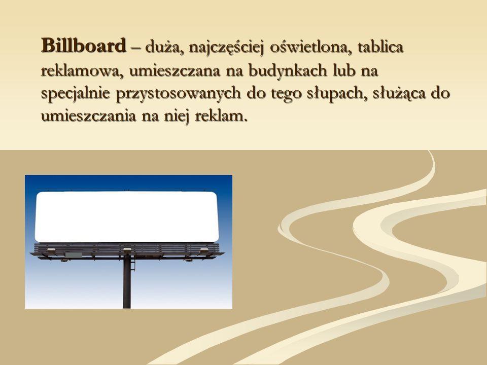 Billboard – duża, najczęściej oświetlona, tablica reklamowa, umieszczana na budynkach lub na specjalnie przystosowanych do tego słupach, służąca do um