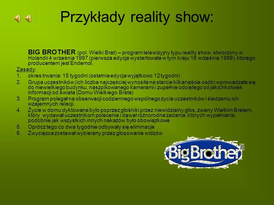 Przykłady reality show: BIG BROTHER (pol. Wielki Brat) – program telewizyjny typu reality show, stworzony w Holandii 4 września 1997 (pierwsza edycja