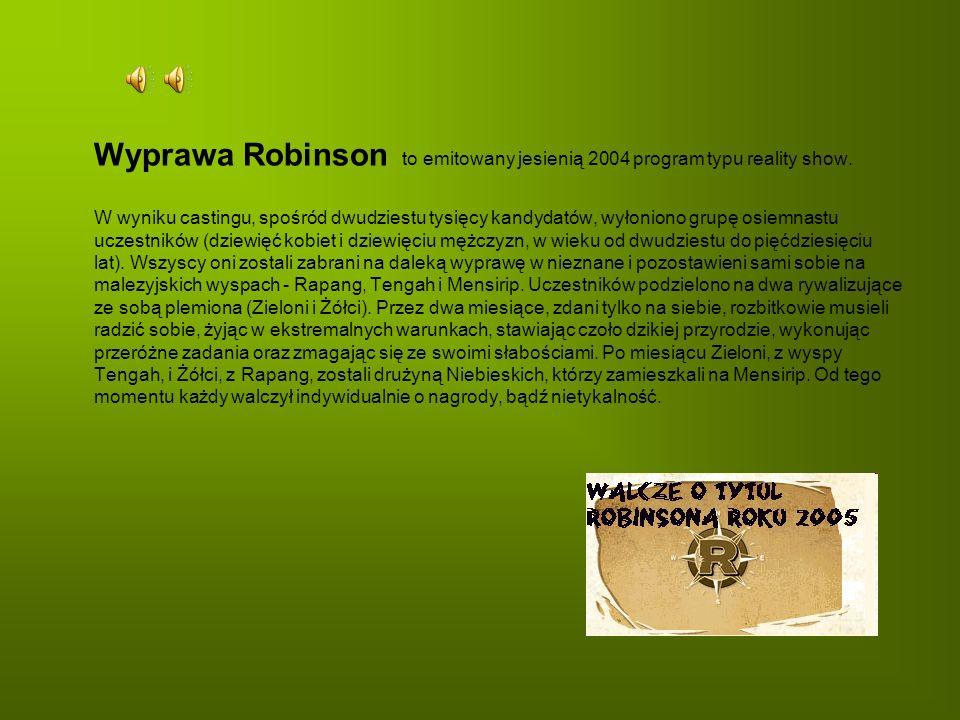 Wyprawa Robinson to emitowany jesienią 2004 program typu reality show. W wyniku castingu, spośród dwudziestu tysięcy kandydatów, wyłoniono grupę osiem
