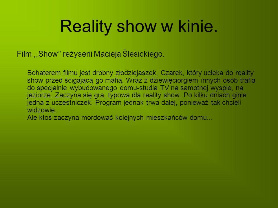 Reality show w kinie. Film,,Show reżyserii Macieja Ślesickiego. Bohaterem filmu jest drobny złodziejaszek, Czarek, który ucieka do reality show przed