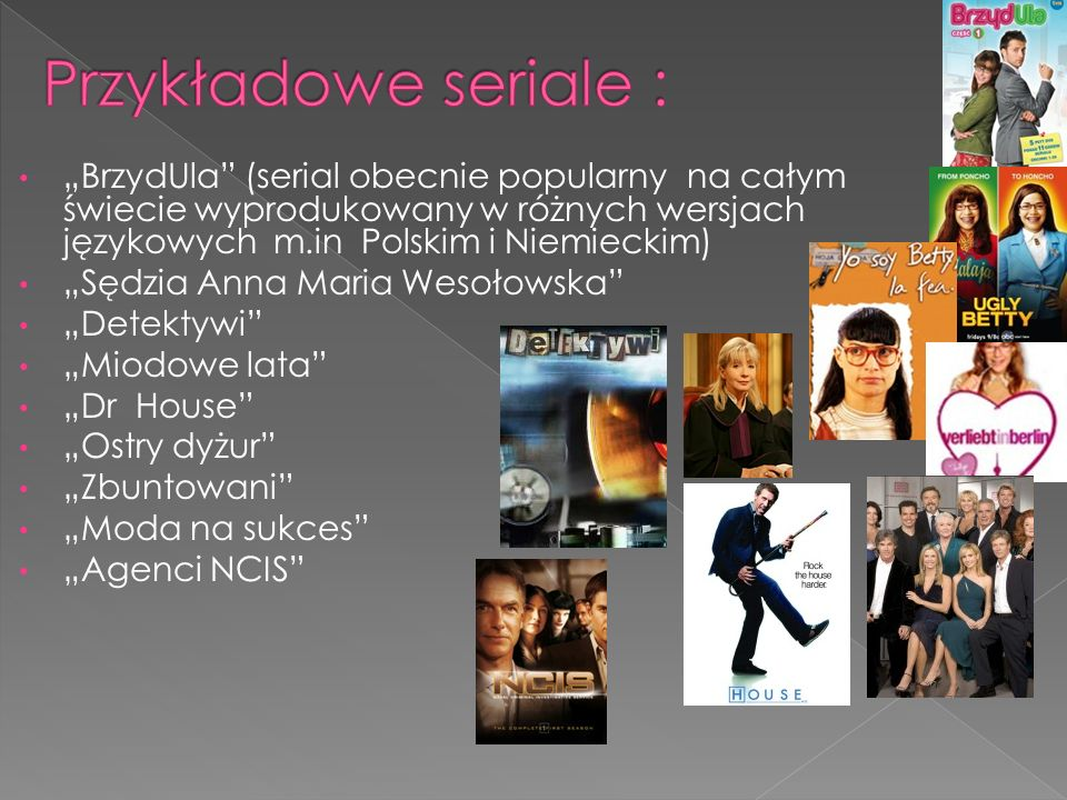 BrzydUla (serial obecnie popularny na całym świecie wyprodukowany w różnych wersjach językowych m.in Polskim i Niemieckim) Sędzia Anna Maria Wesołowsk
