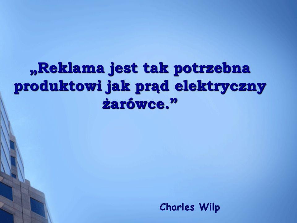 Reklama jest tak potrzebna produktowi jak prąd elektryczny żarówce. Reklama jest tak potrzebna produktowi jak prąd elektryczny żarówce. Charles Wilp