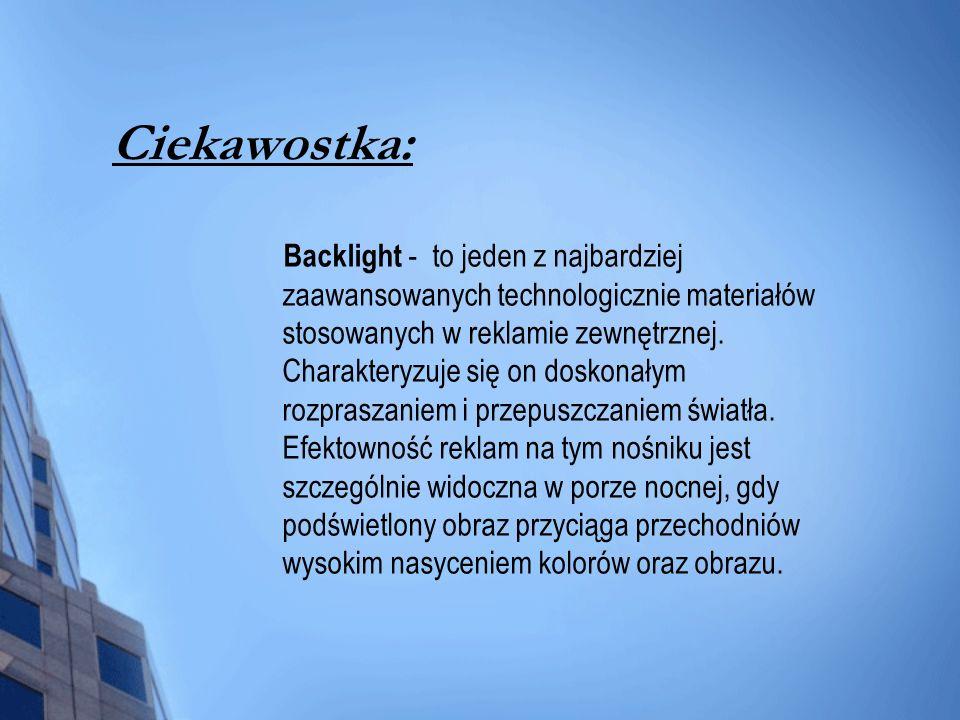 Ciekawostka: Backlight - to jeden z najbardziej zaawansowanych technologicznie materiałów stosowanych w reklamie zewnętrznej. Charakteryzuje się on do