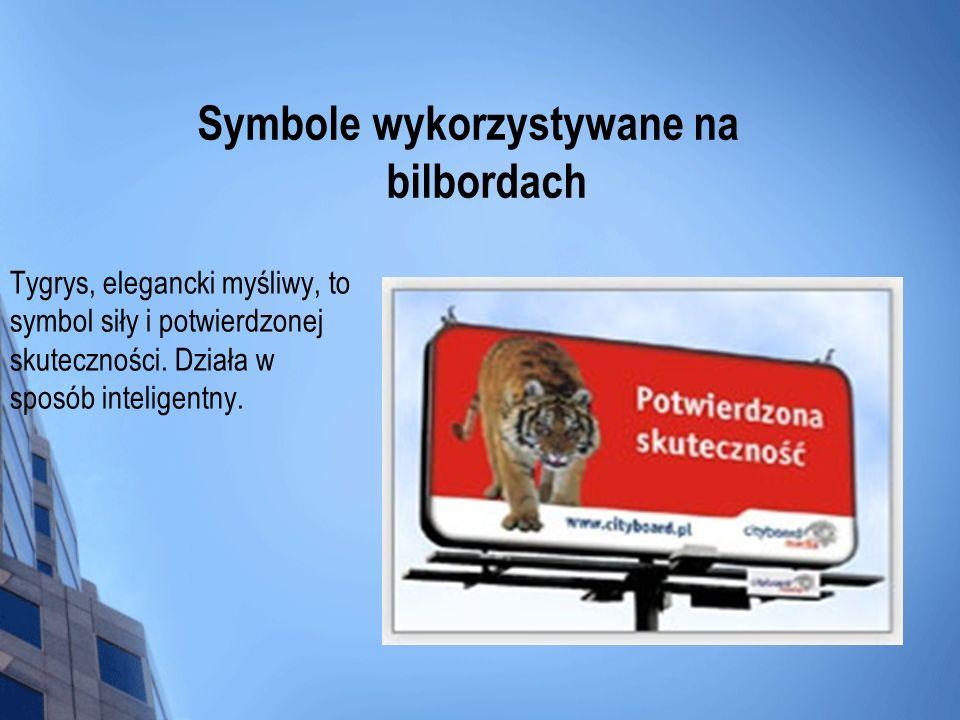 Tygrys, elegancki myśliwy, to symbol siły i potwierdzonej skuteczności. Działa w sposób inteligentny. Symbole wykorzystywane na bilbordach