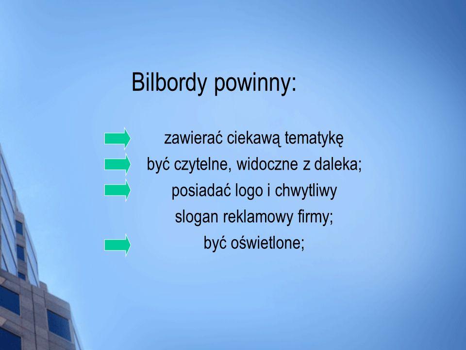Bilbordy powinny: zawierać ciekawą tematykę być czytelne, widoczne z daleka; posiadać logo i chwytliwy slogan reklamowy firmy; być oświetlone;