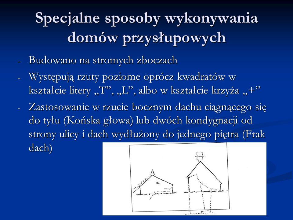 Specjalne sposoby wykonywania domów przysłupowych - Budowano na stromych zboczach - Występują rzuty poziome oprócz kwadratów w kształcie litery T, L,