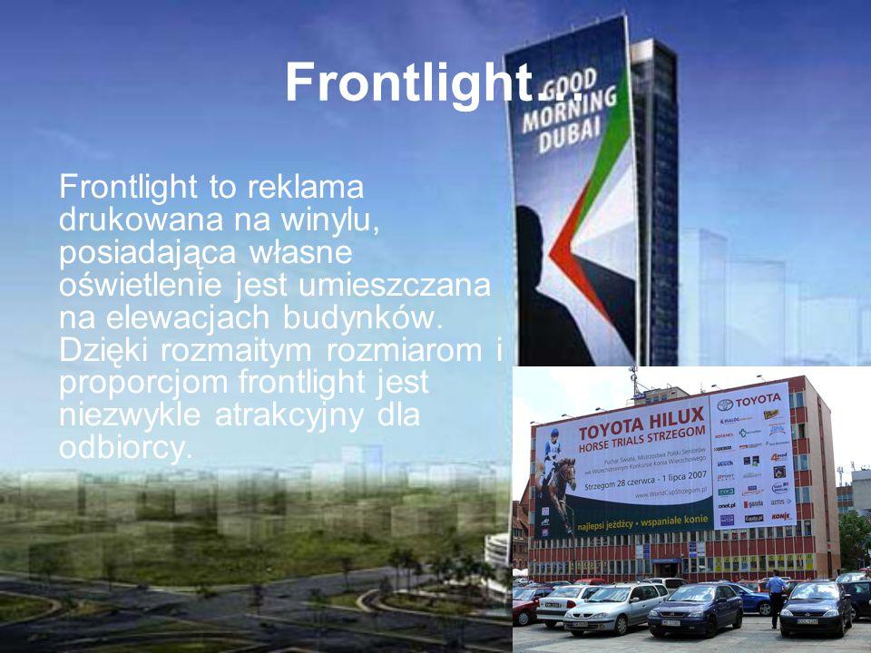 Frontlight… Frontlight to reklama drukowana na winylu, posiadająca własne oświetlenie jest umieszczana na elewacjach budynków. Dzięki rozmaitym rozmia