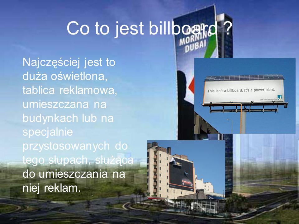 Co to jest billboard ? Najczęściej jest to duża oświetlona, tablica reklamowa, umieszczana na budynkach lub na specjalnie przystosowanych do tego słup