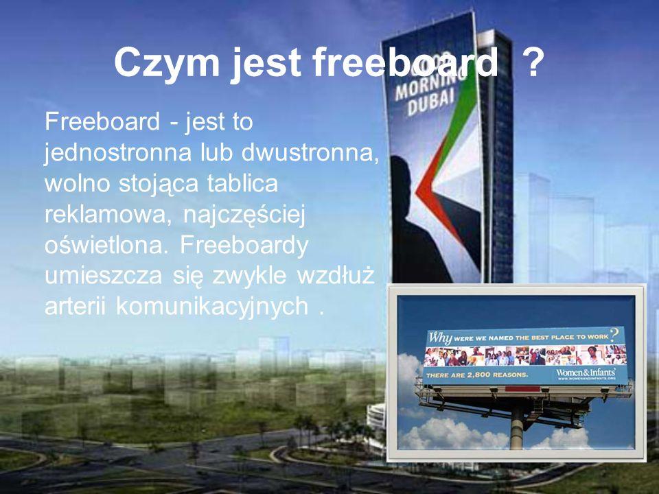 Czym jest freeboard ? Freeboard - jest to jednostronna lub dwustronna, wolno stojąca tablica reklamowa, najczęściej oświetlona. Freeboardy umieszcza s