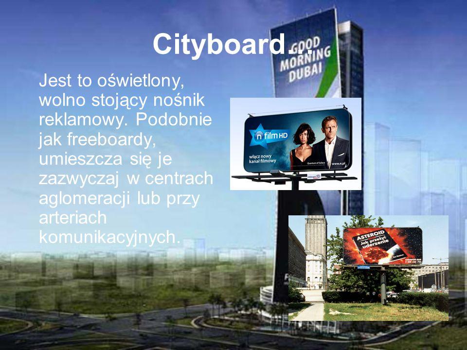 Cityboard… Jest to oświetlony, wolno stojący nośnik reklamowy. Podobnie jak freeboardy, umieszcza się je zazwyczaj w centrach aglomeracji lub przy art