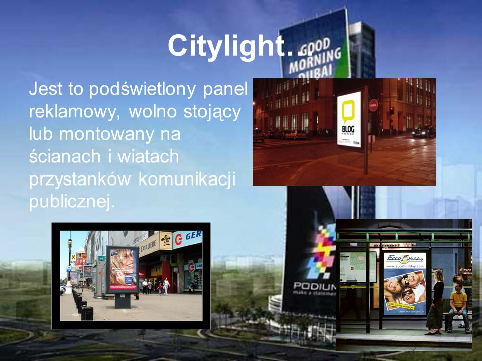 Citylight… Jest to podświetlony panel reklamowy, wolno stojący lub montowany na ścianach i wiatach przystanków komunikacji publicznej.