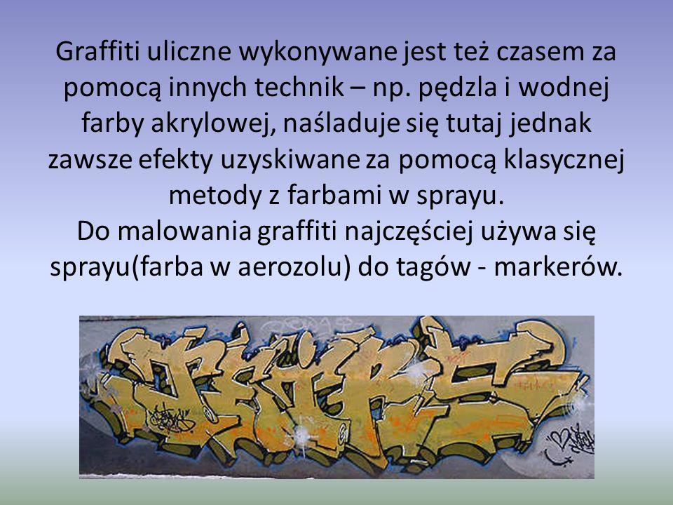 Graffiti uliczne wykonywane jest też czasem za pomocą innych technik – np. pędzla i wodnej farby akrylowej, naśladuje się tutaj jednak zawsze efekty u