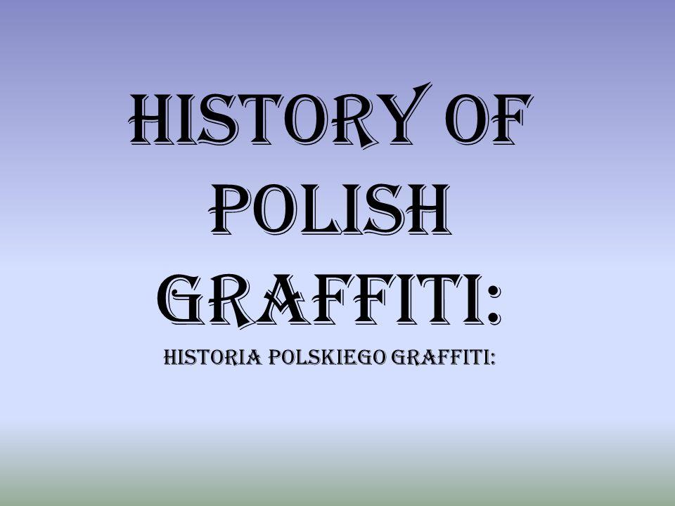 HISTORY OF POLISH GRAFFITI: HISTORIA POLSKIEGO GRAFFITI: