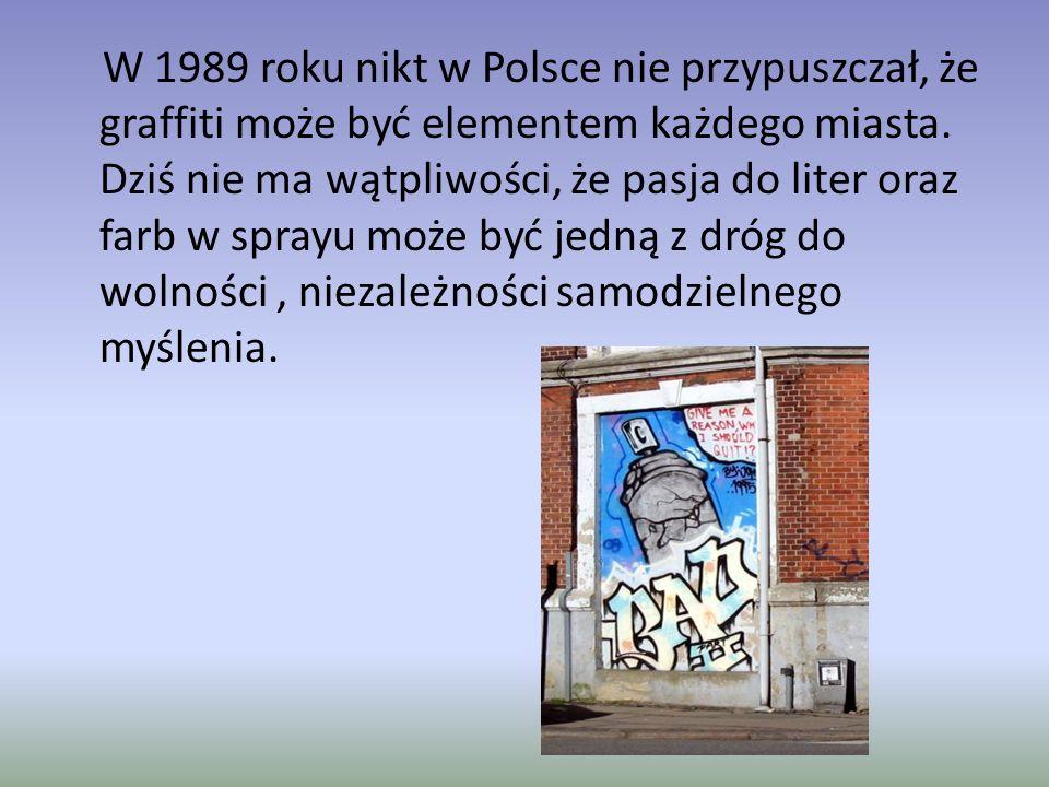 W 1989 roku nikt w Polsce nie przypuszczał, że graffiti może być elementem każdego miasta. Dziś nie ma wątpliwości, że pasja do liter oraz farb w spra