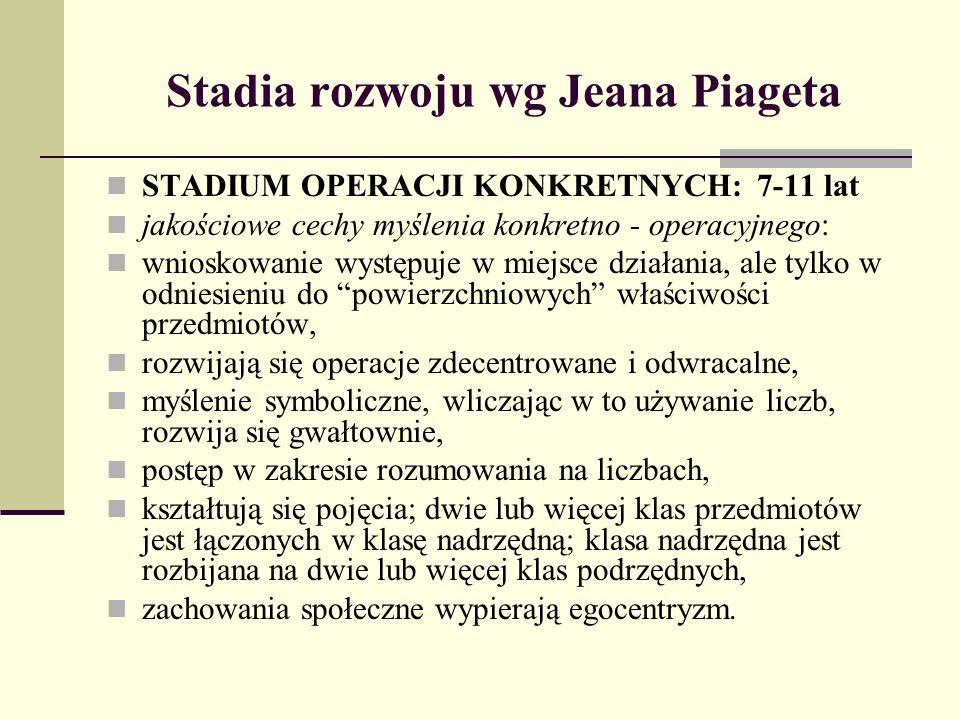 Stadia rozwoju wg Jeana Piageta STADIUM OPERACJI KONKRETNYCH: 7-11 lat jakościowe cechy myślenia konkretno - operacyjnego: wnioskowanie występuje w mi