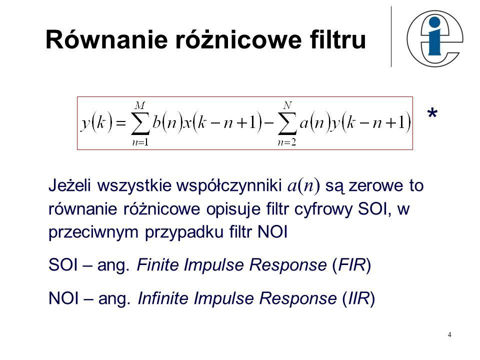 4 Równanie różnicowe filtru Jeżeli wszystkie współczynniki a(n) są zerowe to równanie różnicowe opisuje filtr cyfrowy SOI, w przeciwnym przypadku filt