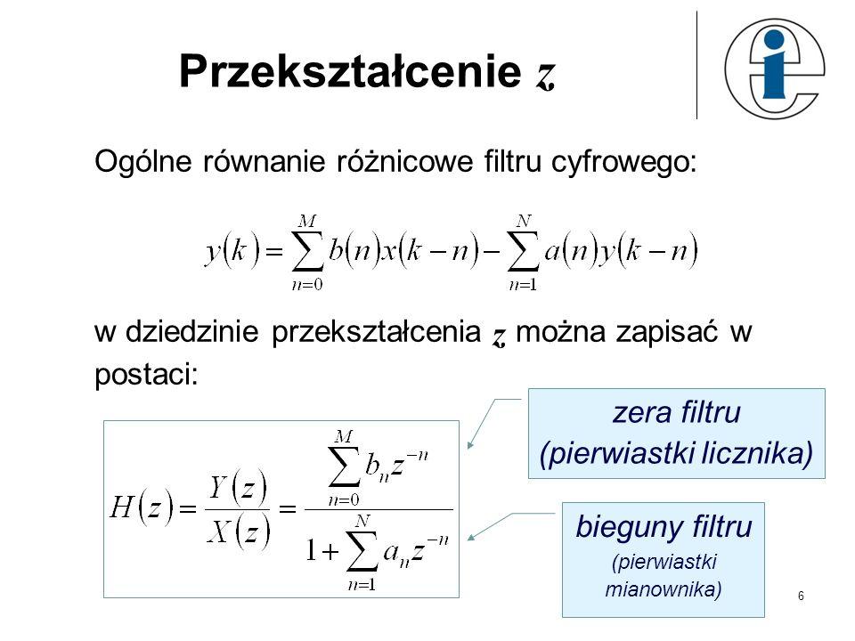7 Płaszczyzna z Zmienną z definiuje się: 2 2 3 =0 = 2 z=-j z=j z=-1 z=1 r=1 Im(z) Re(z) Filtr jest stabilny gdy bieguny filtru leżą wewnątrz okręgu jednostkowego.