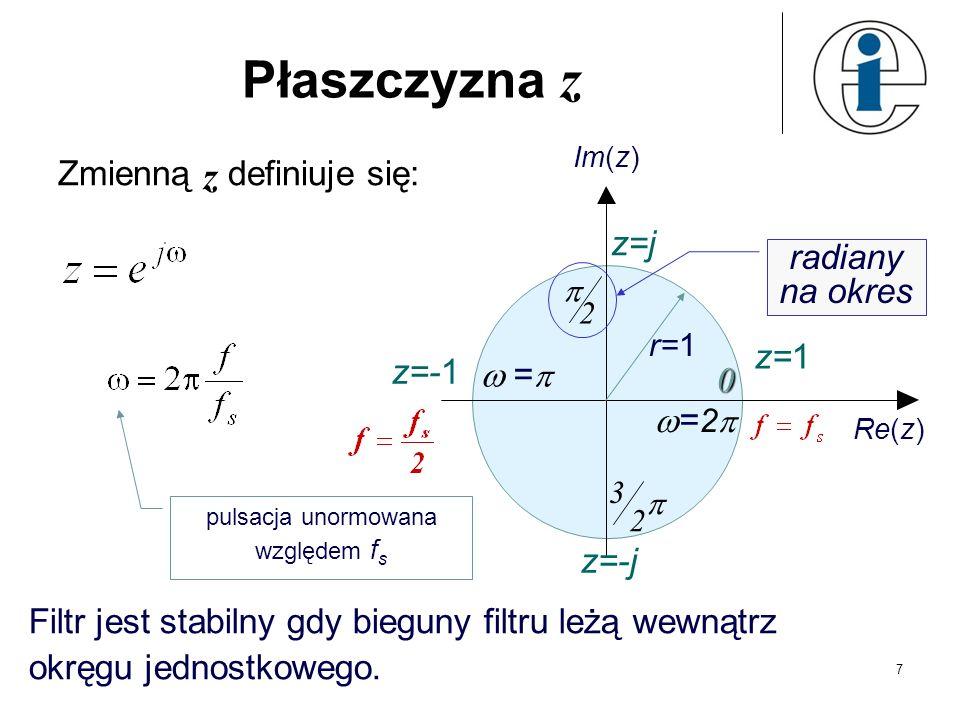 7 Płaszczyzna z Zmienną z definiuje się: 2 2 3 =0 = 2 z=-j z=j z=-1 z=1 r=1 Im(z) Re(z) Filtr jest stabilny gdy bieguny filtru leżą wewnątrz okręgu je