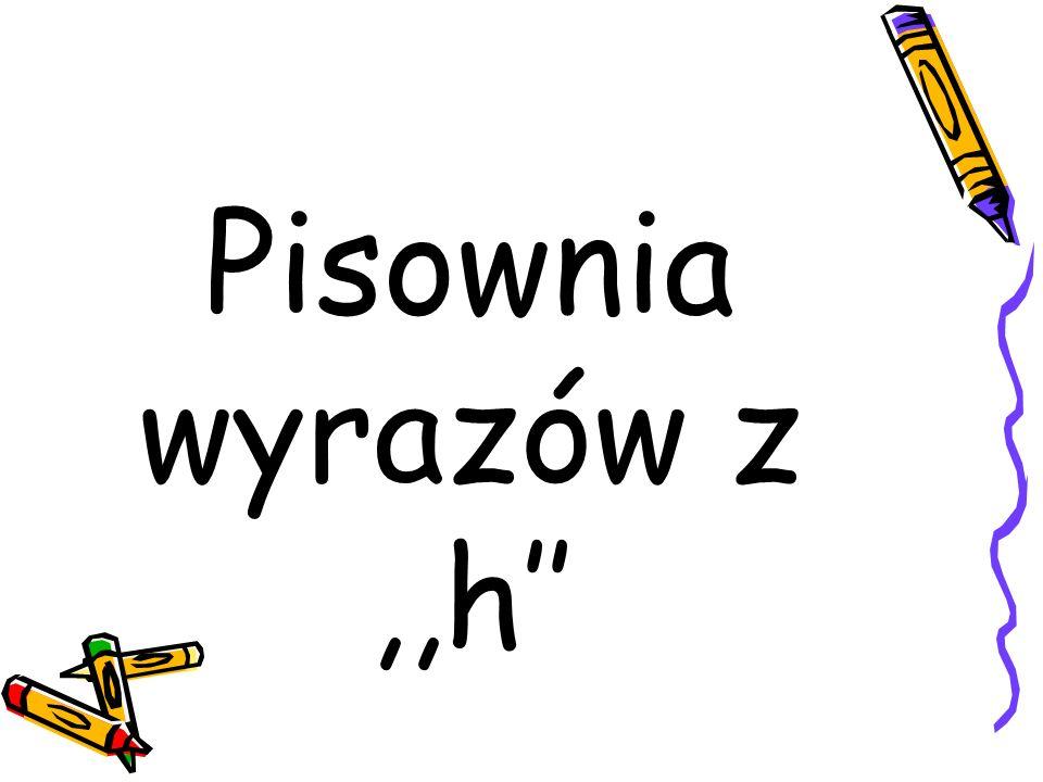 H piszemy, gdy wymienia się w innych formach tego samego wyrazu lub w innych wyrazach na: g, ż, z, dz, np.: wahać się - waga, druh - drużyna, błahy - błazen