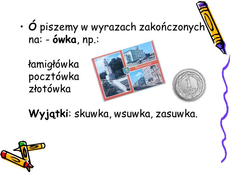 Ó piszemy w wyrazach zakończonych na: - ówna, np.: Nowakówna Kucówna