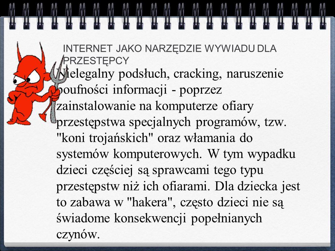 INTERNET JAKO NARZĘDZIE WYWIADU DLA PRZESTĘPCY Nielegalny podsłuch, cracking, naruszenie poufności informacji - poprzez zainstalowanie na komputerze o