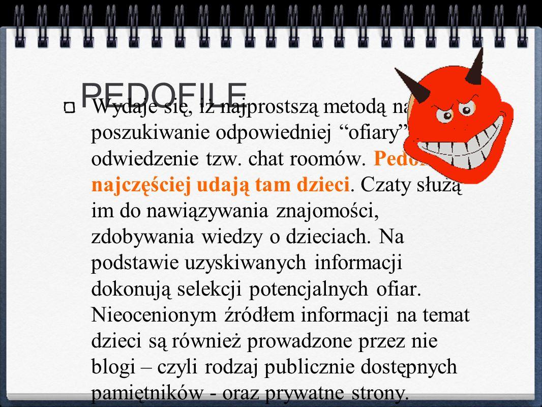 PEDOFILE Wydaje się, iż najprostszą metodą na poszukiwanie odpowiedniej ofiary jest odwiedzenie tzw. chat roomów. Pedofile najczęściej udają tam dziec