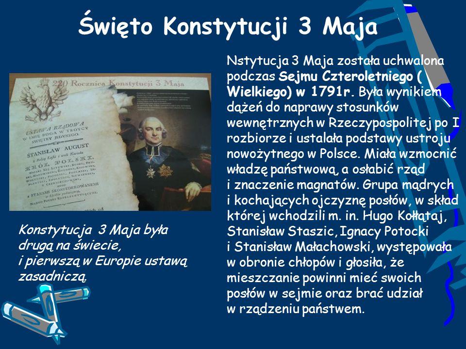 Święto Konstytucji 3 Maja Konstytucja 3 Maja była drugą na świecie, i pierwszą w Europie ustawą zasadniczą. Nstytucja 3 Maja została uchwalona podczas