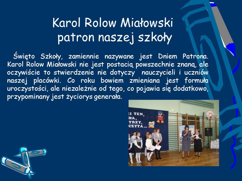 Karol Rolow Miałowski patron naszej szkoły Święto Szkoły, zamiennie nazywane jest Dniem Patrona. Karol Rolow Miałowski nie jest postacią powszechnie z