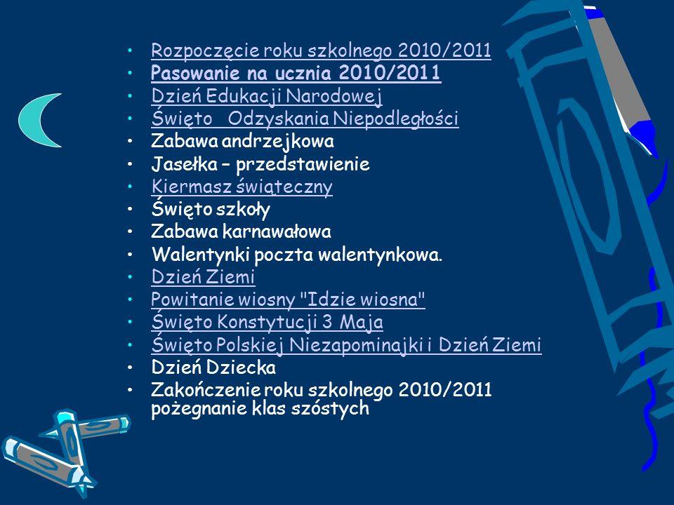 Rozpoczęcie roku szkolnego 2010/2011 Pasowanie na ucznia 2010/2011 Dzień Edukacji Narodowej Święto Odzyskania Niepodległości Zabawa andrzejkowa Jasełk