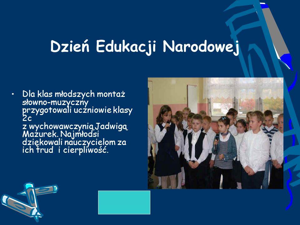 Dzień Edukacji Narodowej Dla klas młodszych montaż słowno-muzyczny przygotowali uczniowie klasy 2c z wychowawczynią Jadwigą Mazurek. Najmłodsi dziękow