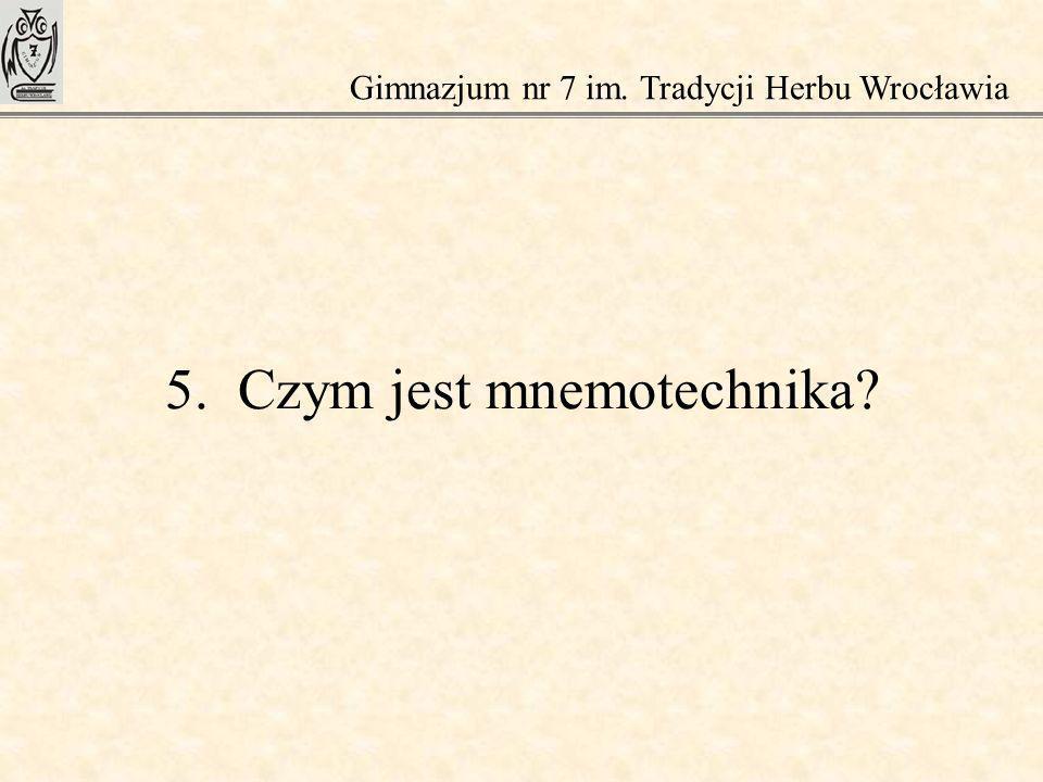5. Czym jest mnemotechnika? Gimnazjum nr 7 im. Tradycji Herbu Wrocławia