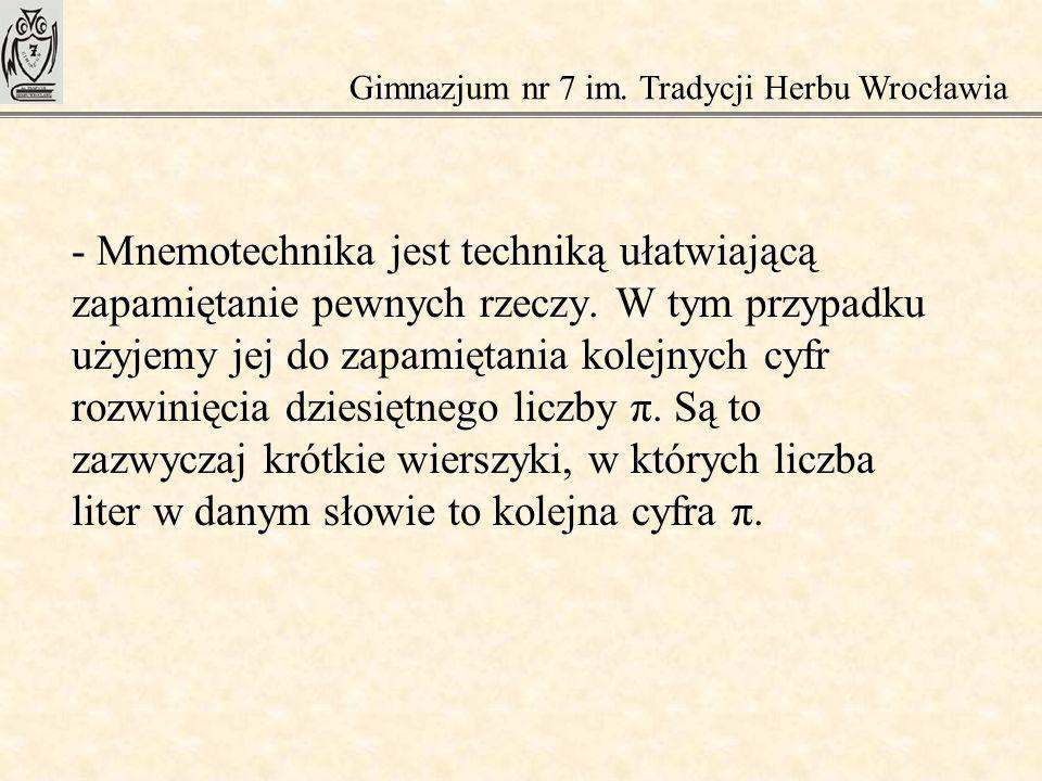 - Mnemotechnika jest techniką ułatwiającą zapamiętanie pewnych rzeczy. W tym przypadku użyjemy jej do zapamiętania kolejnych cyfr rozwinięcia dziesięt