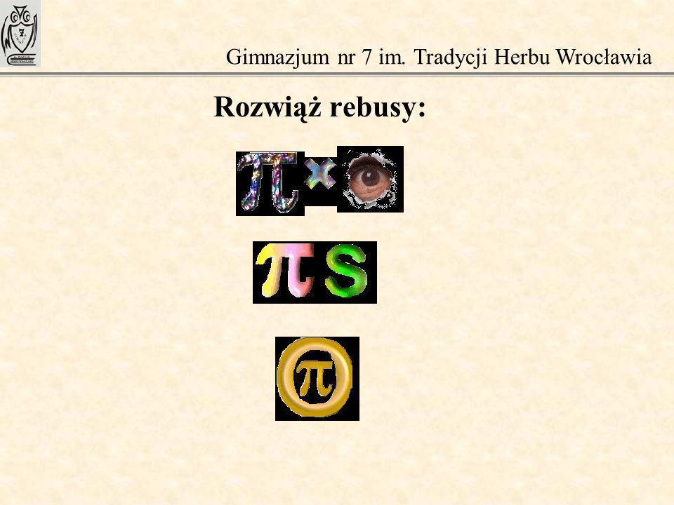 Rozwiąż rebusy: Gimnazjum nr 7 im. Tradycji Herbu Wrocławia