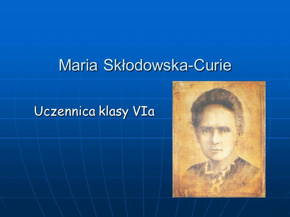 Maria Skłodowska-Curie Uczennica klasy VIa