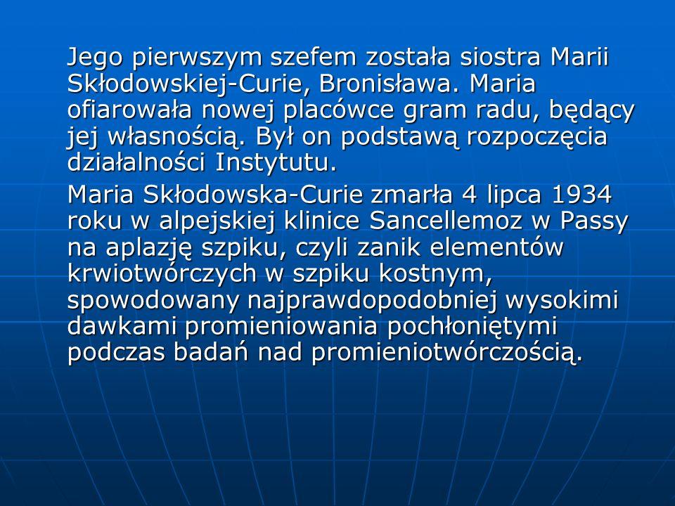 Jego pierwszym szefem została siostra Marii Skłodowskiej-Curie, Bronisława.
