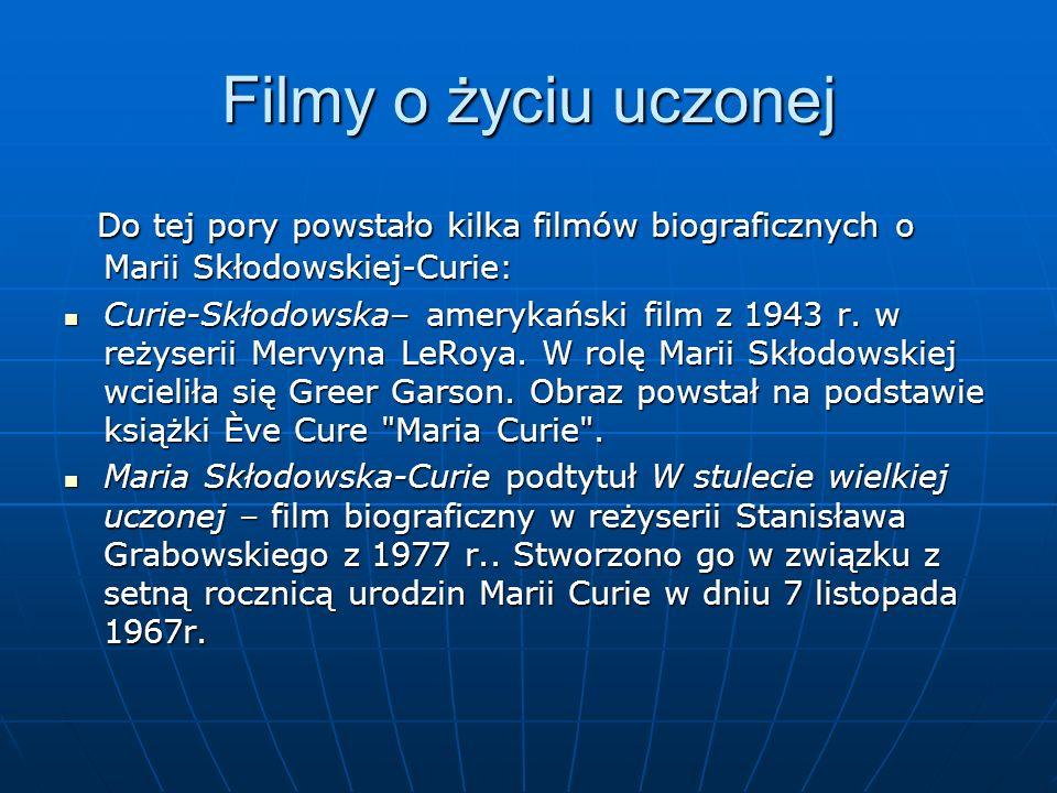 Filmy o życiu uczonej Do tej pory powstało kilka filmów biograficznych o Marii Skłodowskiej-Curie: Do tej pory powstało kilka filmów biograficznych o Marii Skłodowskiej-Curie: Curie-Skłodowska– amerykański film z 1943 r.