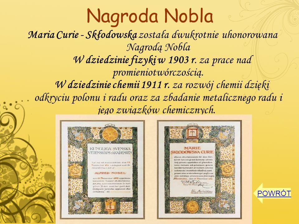 Nagroda Nobla Maria Curie - Skłodowska została dwukrotnie uhonorowana Nagrodą Nobla W dziedzinie fizyki w 1903 r. za prace nad promieniotwórczością. W
