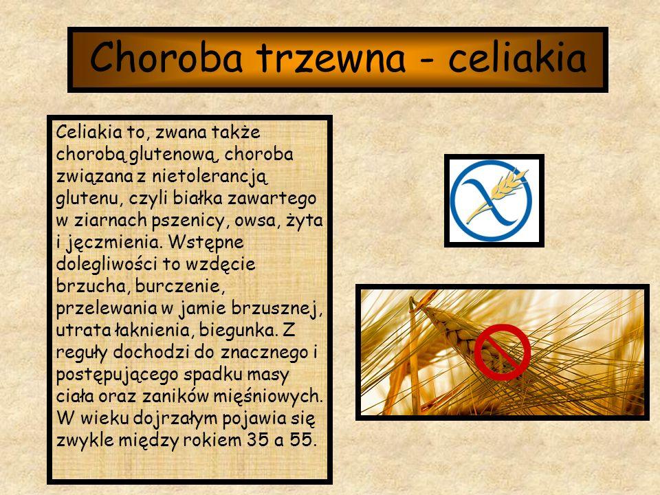 Choroba trzewna - celiakia Celiakia to, zwana także chorobą glutenową, choroba związana z nietolerancją glutenu, czyli białka zawartego w ziarnach psz