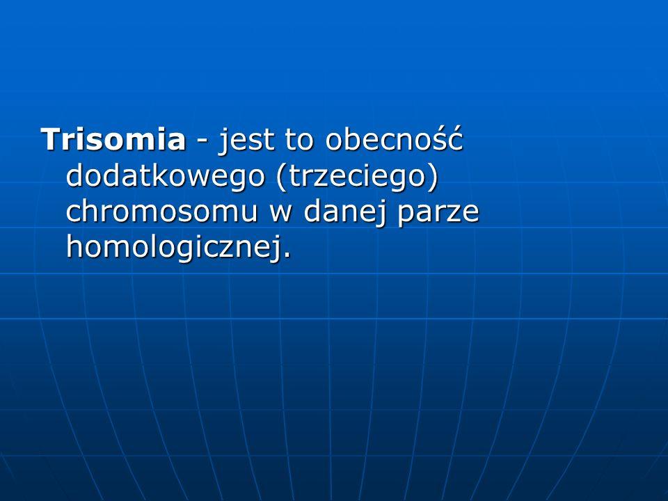 Trisomia - jest to obecność dodatkowego (trzeciego) chromosomu w danej parze homologicznej.