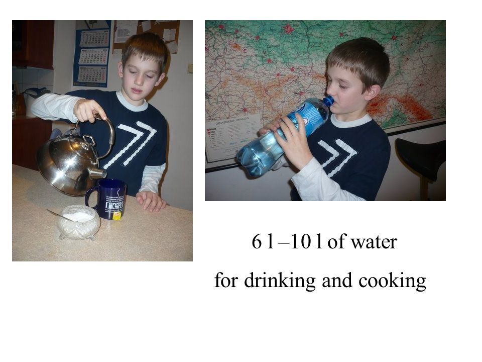 6 l –10 l of water for drinking and cooking