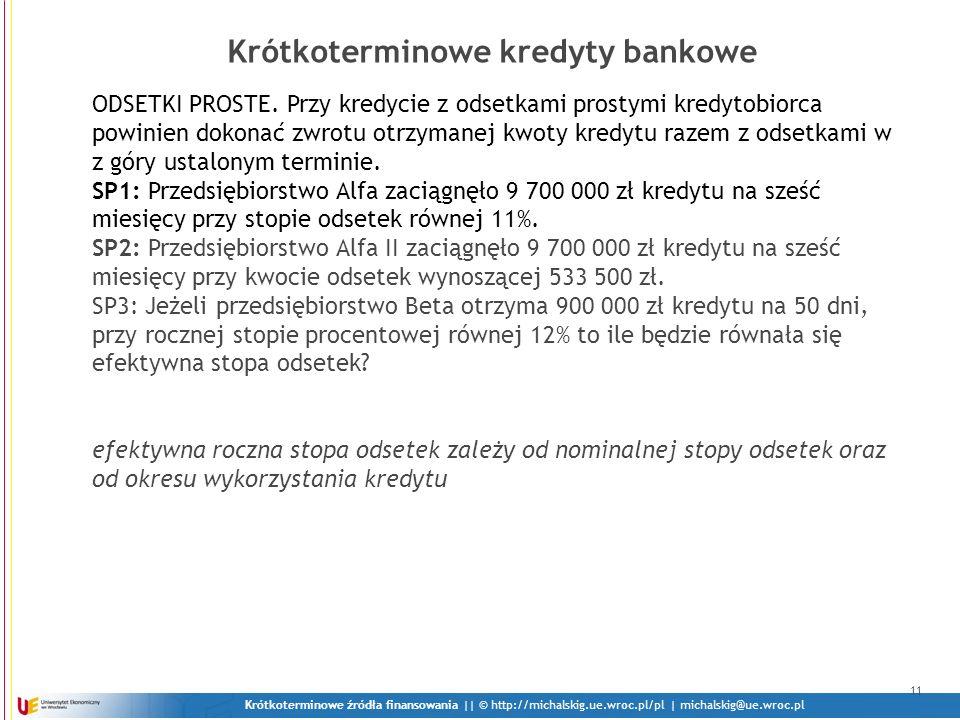 Krótkoterminowe źródła finansowania || © http://michalskig.ue.wroc.pl/pl | michalskig@ue.wroc.pl 11 Krótkoterminowe kredyty bankowe ODSETKI PROSTE. Pr
