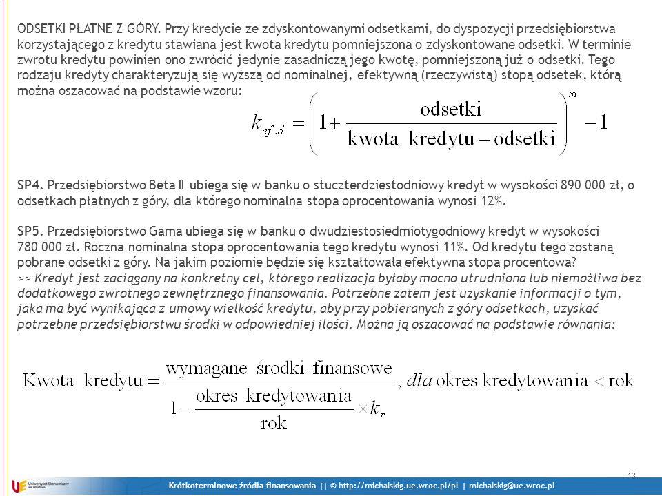 Krótkoterminowe źródła finansowania || © http://michalskig.ue.wroc.pl/pl | michalskig@ue.wroc.pl 13 ODSETKI PŁATNE Z GÓRY. Przy kredycie ze zdyskontow