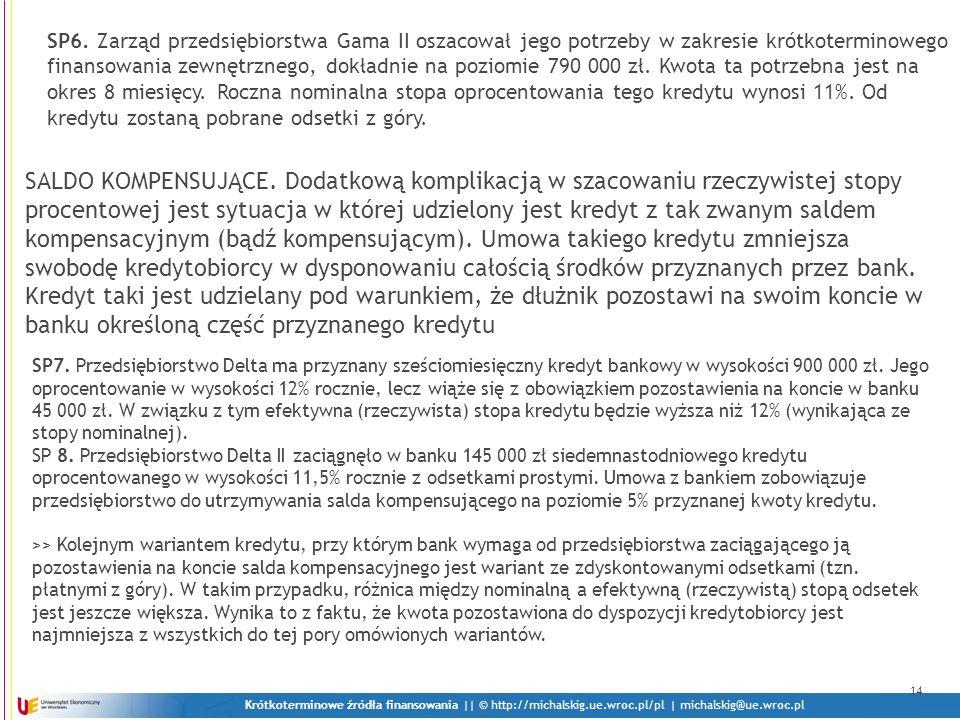 Krótkoterminowe źródła finansowania || © http://michalskig.ue.wroc.pl/pl | michalskig@ue.wroc.pl 14 SP6. Zarząd przedsiębiorstwa Gama II oszacował jeg