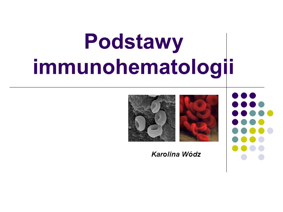 Immunohematologia - badanie odpowiedzi immunologicznej na antygeny znajdujące się na komórkach i białkach krwi.