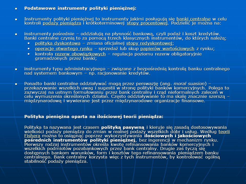 Podstawowe instrumenty polityki pieniężnej: Podstawowe instrumenty polityki pieniężnej: Instrumenty polityki pieniężnej to instrumenty jakimi posługuj
