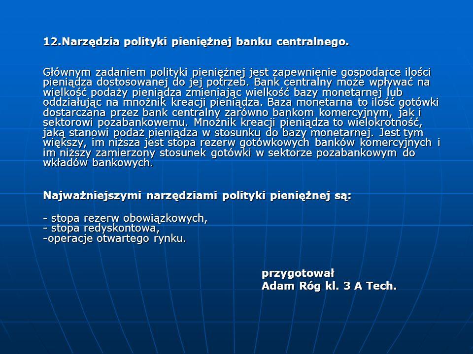 12.Narzędzia polityki pieniężnej banku centralnego. Głównym zadaniem polityki pieniężnej jest zapewnienie gospodarce ilości pieniądza dostosowanej do