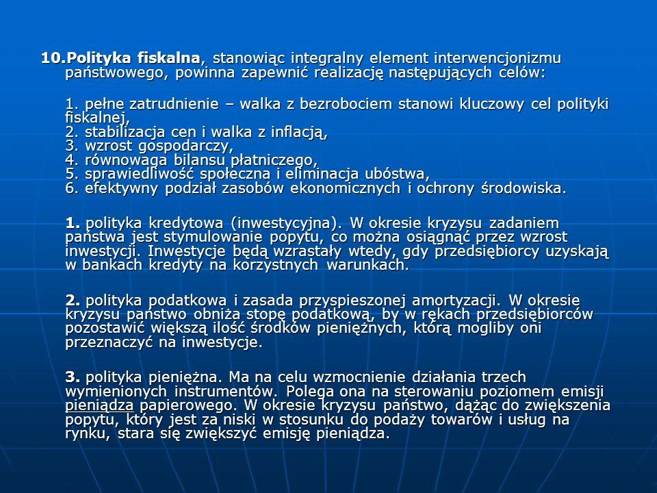 10.Polityka fiskalna, stanowiąc integralny element interwencjonizmu państwowego, powinna zapewnić realizację następujących celów: 1. pełne zatrudnieni